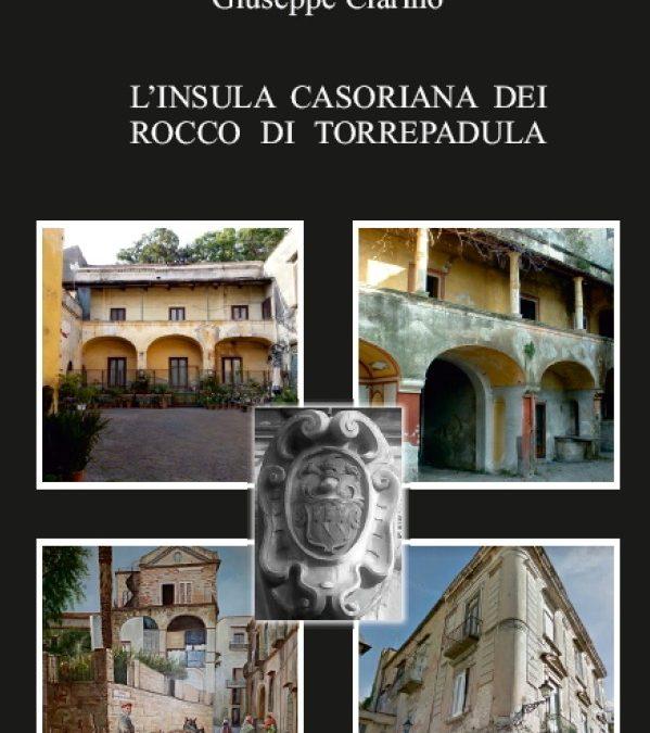 23 MARZO PRESENTAZIONE DEL VOLUME L'INSULA CASORIANA DELLA FAMIGLIA ROCCO DI TORREPADULA